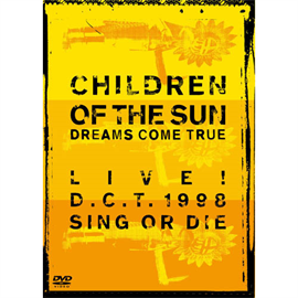 DREAMS COME TRUE - CHILDREN OF THE SUN -LIVE! D.C.T.1998 SING OR DIE-