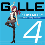 I AM GILLE. 4 ~Anime Song Anthems~