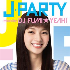 DJ FUMI★YEAH! - J-PARTY mixed by DJ FUMI★YEAH!