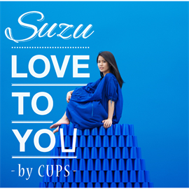 Suzu - LOVE TO YOU ‐by CUPS‐