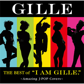 """GILLE - The Best of """"I AM GILLE."""" ~Amazing J-POP Covers~"""