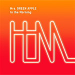 Mrs. GREEN APPLE - In the Morning