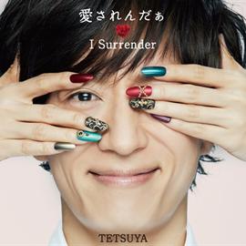 TETSUYA - 愛されんだぁ I Surrender
