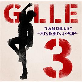 GILLE - I AM GILLE. 3 ~70's & 80's J-POP~