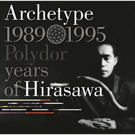 平沢 進 - Archetype   1989-1995 Polydor years ofHirasawa