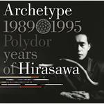 Archetype   1989-1995 Polydor years ofHirasawa