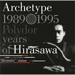 Archetype ; 1989-1995 Polydor years of Hirasawa
