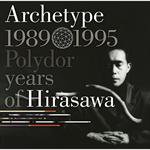 平沢 進 - Archetype ; 1989-1995 Polydor years of Hirasawa