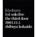 kiyoharu 1st solo live「第三の扉」2003.12.5 渋谷公会堂