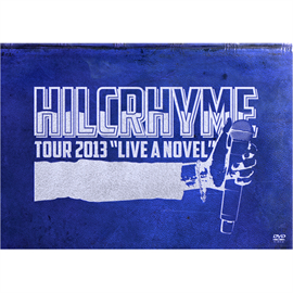 "ヒルクライム - HILCRHYME TOUR 2013 ""LIVE A NOVEL"""