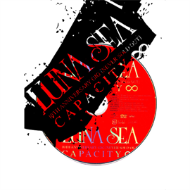 LUNA SEA - 10TH ANNIVERSARY GIG[NEVER SOLD OUT]CAPACITY∞
