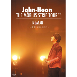 John-Hoon - THE MOBIUS STRIP TOUR IN JAPAN ~いま逢いに行きます~