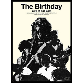 The Birthday - Live at Far East 2007-2008 LOOKING FOR THE LOST TEARDROPS TOUR Final 2008.1.12 NIPPON BUDOKAN