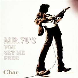 Char - MR.70'S YOU SET ME FREE