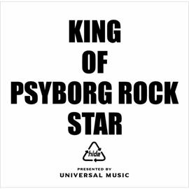 hide - KING OF PSYBORG ROCK STARpresented by UNIVERSAL MUSIC