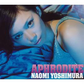 NAOMI YOSHIMURA - APHRODITE