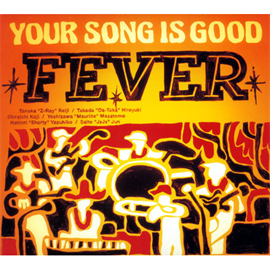 YOUR SONG IS GOOD - FEVER