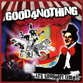 GOOD4NOTHING - It's shoooort time!!