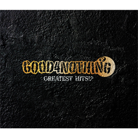 GOOD4NOTHING - GREATEST HITS!?