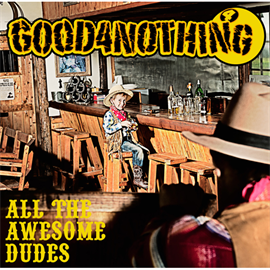 GOOD 4 NOTHING - ALL THE AWESOME DUDES