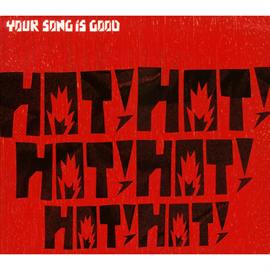 YOUR SONG IS GOOD - HOT! HOT! HOT! HOT! HOT! HOT!