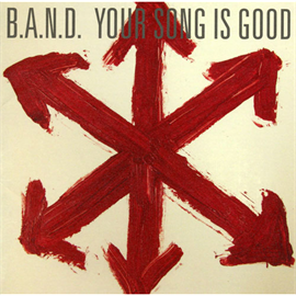 YOUR SONG IS GOOD - B.A.N.D.