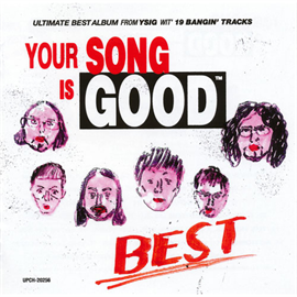 YOUR SONG IS GOOD - YOUR SONG IS GOOD / BEST