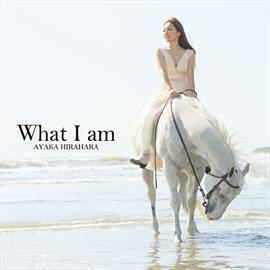 平原綾香 - What I am [初回盤]