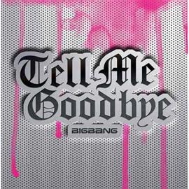BIGBANG - Tell Me Goodbye