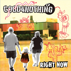 GOOD4NOTHING - RIGHT NOW