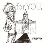 ハジ→ - for YOU。