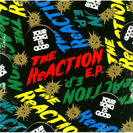 YOUR SONG IS GOOD - THE ReACTION E.P.