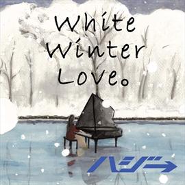ハジ→ - White Winter Love。