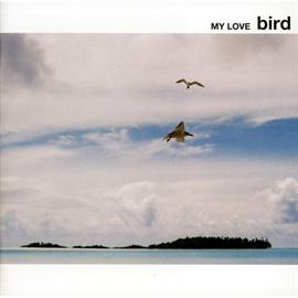 bird - MY LOVE