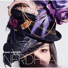 NERDHEAD - CRUISE WITH YOU[初回盤]