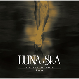 LUNA SEA - The End of the Dream/Rouge