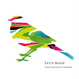 Sotte Bosse - Tomorrow knows Yesterday