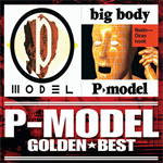 P-MODEL - GOLDEN☆BEST P-MODEL「P-MODEL」&「big body」