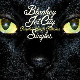 BLANKEY JET CITY - COMPLETE SINGLE COLLECTION 『SINGLES』