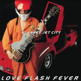 BLANKEY JET CITY - LOVE FLASH FEVER