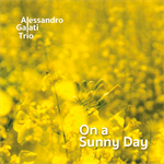 Alessandro Galati Trio - On A Sunny Day